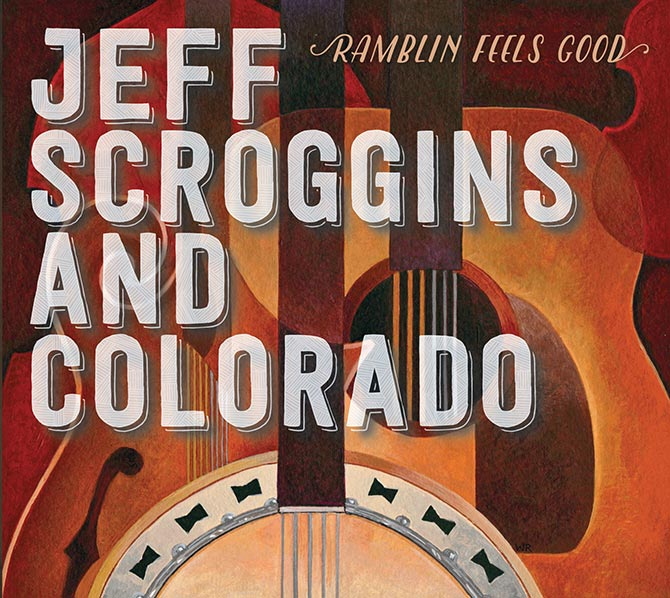 Jeff Scroggins and Colorado - Ramblin Feels Good
