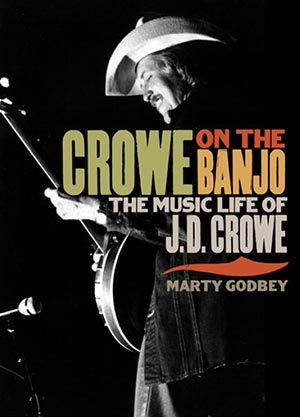 Crowe on the Banjo: The Music Life of J. D. Crowe