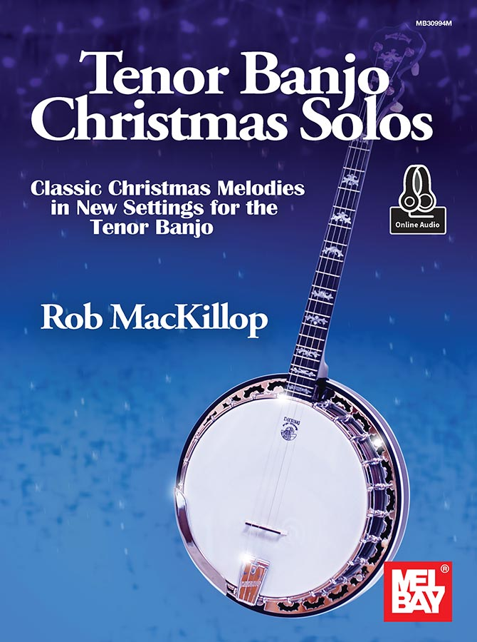Tenor Banjo Christmas Solos, Classic Christmas Melodies in New Settings for the Tenor Banjo