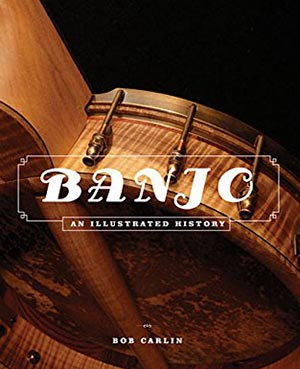 Banjo: An Illustrated History by Bob Carlin
